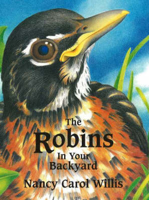 The Robins in Your Backyard by Nancy Carol Willis