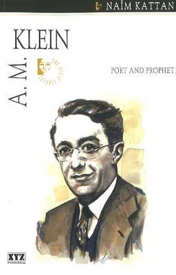 A. M. Klein Poet & Prophet by The Quest Library, Naim Kattan
