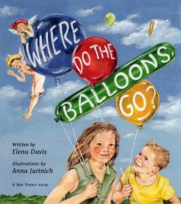 Where Do the Balloons Go? by Elena Davis