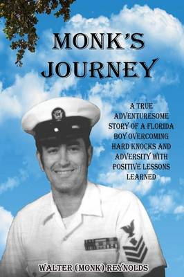 Monk's Journey A True Adventuresome Story of a Boy Overcoming Hard Knocks & Adversity with Possitive Lessons Learned by Walter Reynolds