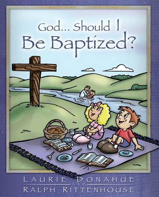 God...Should I Be Baptized? by Laurie Donahue, Ralph Rittenhouse