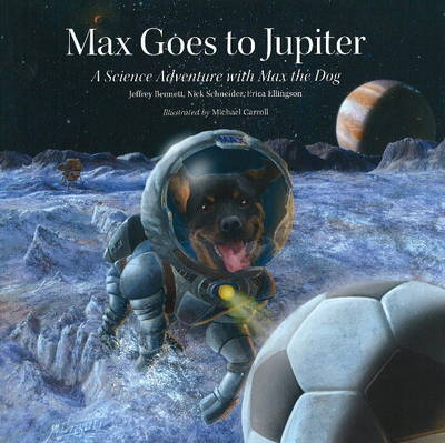 Max Goes to Jupiter A Science Adventure with Max the Dog by Jeffrey D., DMD Bennett