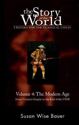 The Story of the World: History for the Classical Child The Modern Age: From Victoria's Empire to the End of the USSR by Susan Wise Bauer
