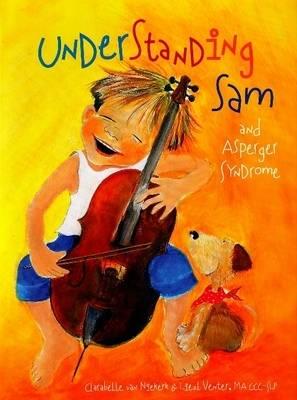 Understanding Sam and Asperger Syndrome by Clarabelle van Niekerk, Liezl Venter