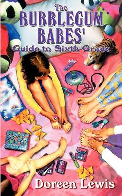 The Bubblegum Babes' Guide to Sixth Grade by Doreen Lewis
