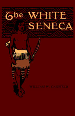 The White Seneca by William, W. Canfield