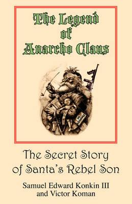 The Legend of Anarcho Claus by Samuel Edward, III Konkin, Victor Koman