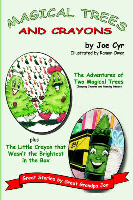Magical Trees and Crayons Great Stories by Great Grandpa Joe by Joe Cyr