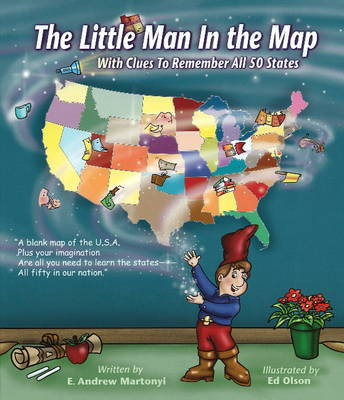 The Little Man In the Map With Clues To Remember All 50 States by E. Andrew Martonyi