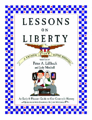 Lessons on Liberty A Primer for Young Patriots by Peter A. Lillback, Judy Nichols Mitchell