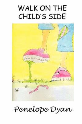 Walk On The Child's Side by Penelope Dyan