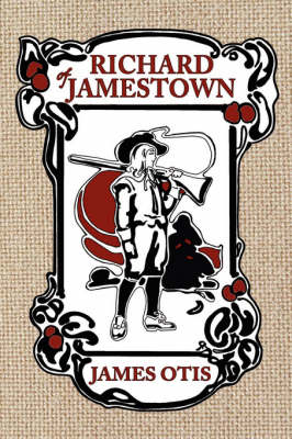 Richard of Jamestown A Story of Virginia Colony by James Otis