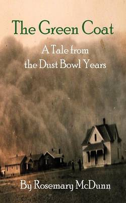 The Green Coat A Tale from the Dust Bowl Years by Rosemary McDunn