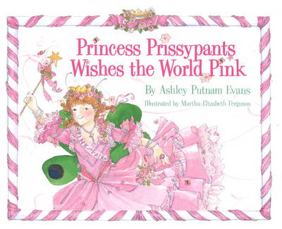 Princess Prissypants Wishes the World Pink by Ashley Putnam Evans, Martha-Elizabeth Ferguson