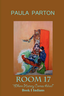 Room 17 Where History Comes Alive Book I--Indians by Paula Parton