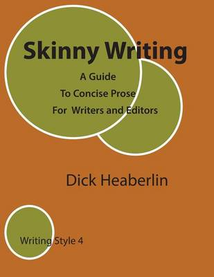 Skinny Writing A Guide to Concise Prose for Writers and Editors by Dick Heaberlin