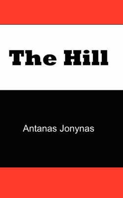 The Hill The Story of a Teenage Lithuanian Boy During Second World War, or the Thoughts of a Jewish Physician Before His Patien by Antanas Jonynas, Janes