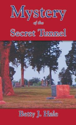 Mystery of the Secret Tunnel by Betty J Hale