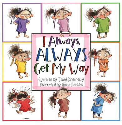 I Always, ALWAYS Get My Way by Thad Krasnesky