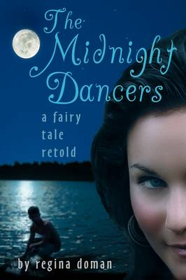 The Midnight Dancers A Fairy Tale Retold by Regina Doman