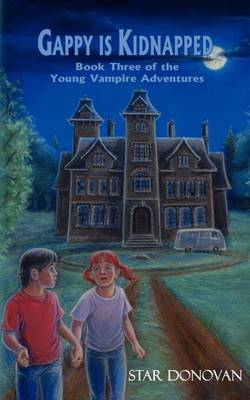 Gappy Is Kidnapped (Book Three of the Young Vampire Adventures) by Star Donovan
