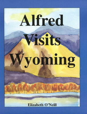 Alfred Visits Wyoming by Elizabeth O'Neill