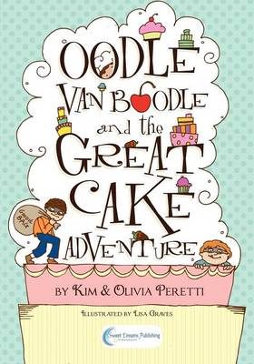 Oodle Van Boodle and the Great Cake Adventure by Kim Peretti