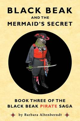 Black Beak And The Mermaid's Secret by Barbara Altenberndt, Tony Sopranzi