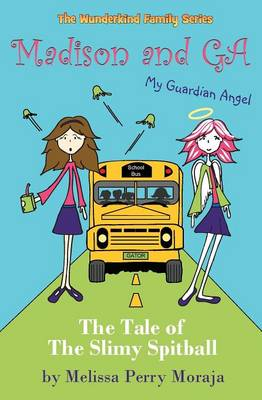 Madison and G.A. (My Guardian Angel) - A Tale of the Slimy Spitball by Melissa Perry Moraja