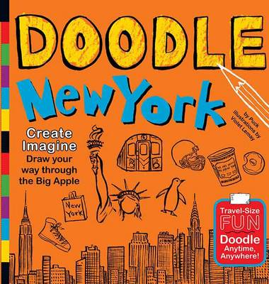 Doodle New York Create. Imagine. Draw Your Way Through the Big Apple by Puck