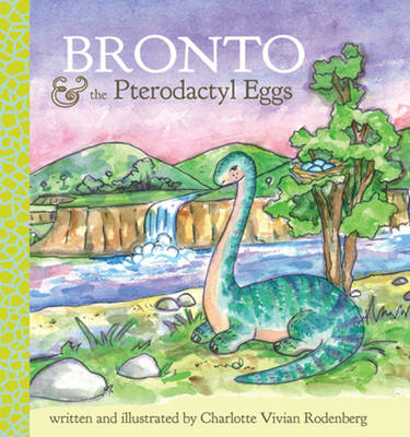 Bronto and the Pterodactyl Eggs by Charlotte Vivian Rodenberg
