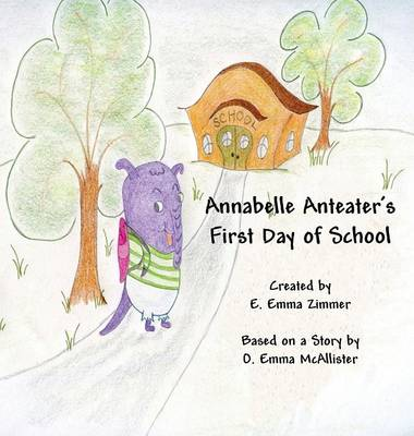 Annabelle Anteater's First Day of School by O Emma, E Emma Zimmer