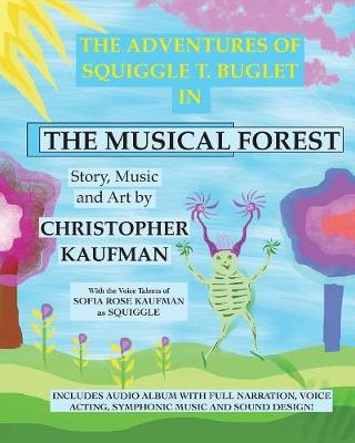 The Adventures of Squiggle T. Buglet in the Musical Forest by Christopher Kaufman