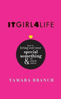 Itgirl4life How to Bring Out Your Special Something and So Much More. by Tamara Branch