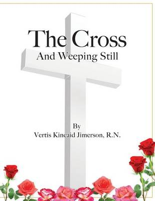 The Cross and Weeping Still by Vertis Kincaid Jimerson