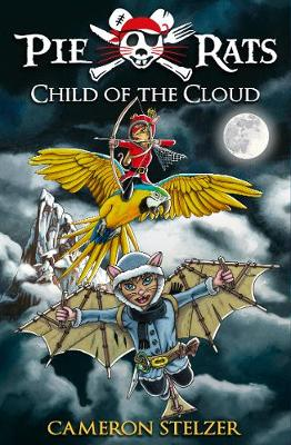 Pie Rats: Child of the Cloud Book 5 by Cameron Stelzer