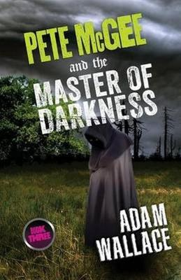 Pete McGee and the Master of Darkness by Adam Wallace