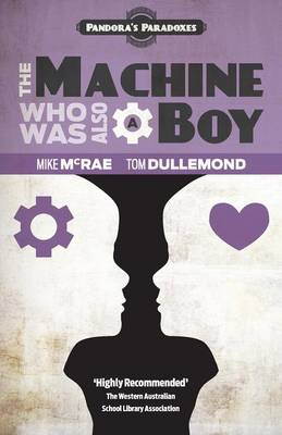 The Machine Who Was Also A Boy by Tom Dullemond, Mike McRae