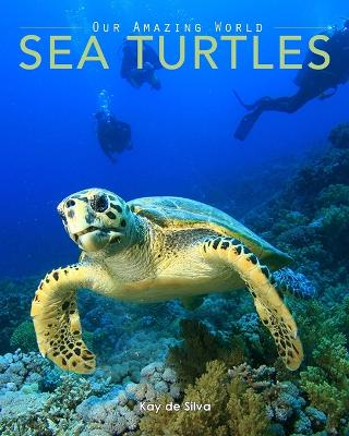 Sea Turtles Amazing Pictures & Fun Facts on Animals in Nature by Kay De Silva
