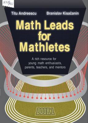 Math Leads for Mathletes A Rich Resource for Young Math Enthusiasts, Parents, Teachers, and Mentors by Titu Andreescu, Branislav Kisacanin