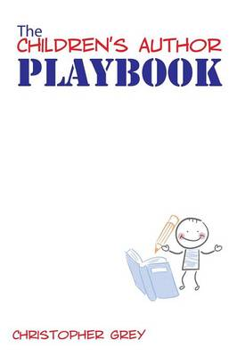 The Children's Author Playbook by Christopher (University of Warwick) Grey