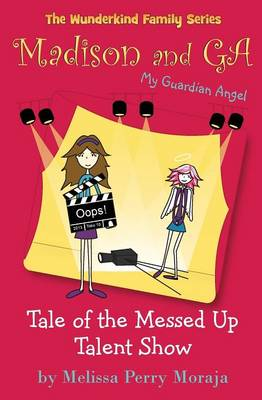 Tale of the Messed Up Talent Show Madison and Ga (My Guardian Angel) (the Wunderkind Family) by Melissa Perry Moraja