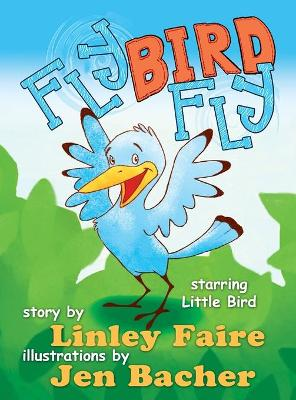 Fly Bird Fly Little Bird's First Big Adventure by Linley Faire
