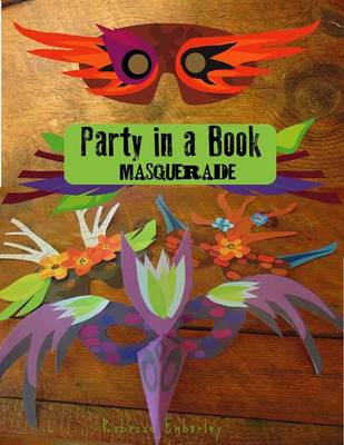 Party in a Book Masquerade by Rebecca Emberley