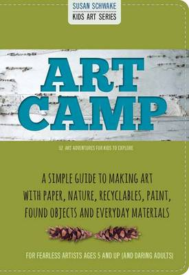 Art Camp 52 Art Projects for Kids to Explore by Susan Schwake