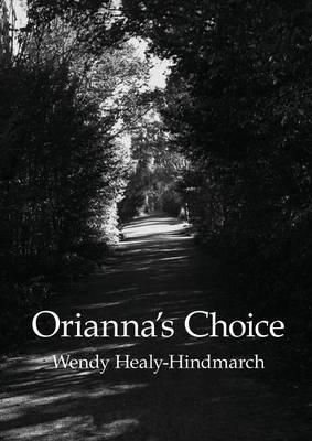 Orianna's Choice by Wendy Healy-Hindmarch