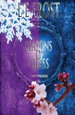 Seasons of Glass by L E Frost