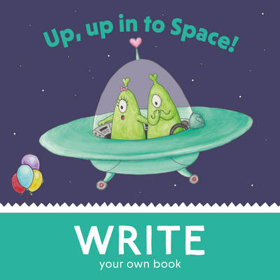 Up, Up, in to Space! Write Your Own Book! by Megan Archer