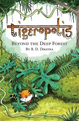 Tigeropolis Beyond the Deep Forest by R. D. Dikstra