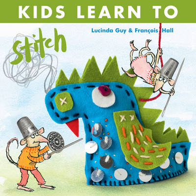 Kids Learn to Stitch by Lucinda Guy, Fracois Hall